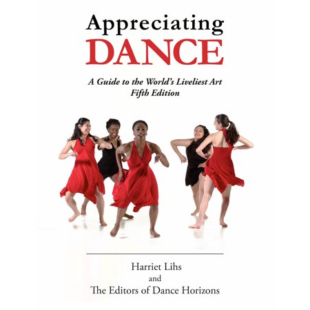 Appreciating Dance : A Guide to the World