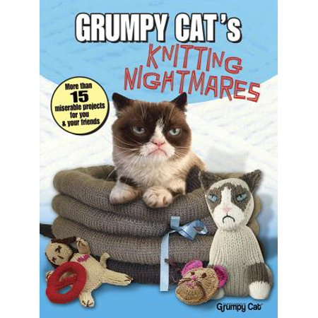 Grumpy Cat's Knitting Nightmares : More Than 15 Miserable Projects for You and Your Friends (Halloween Cat Art Projects)
