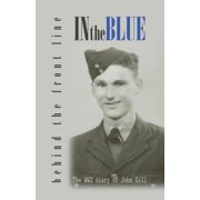 In the Blue - Behind the Front Line: War Diary of John Gill (Paperback)