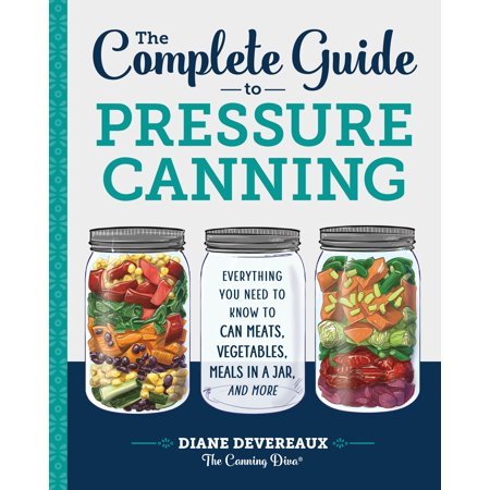 The Complete Guide to Pressure Canning : Everything You Need to Know to Can Meats, Vegetables, Meals in a Jar, and More - Head In A Jar Halloween Diy