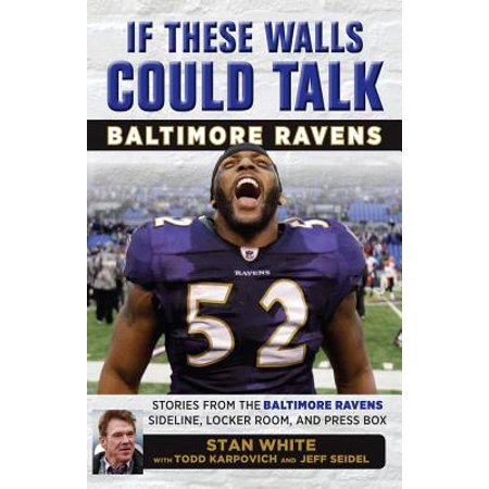 If These Walls Could Talk: Baltimore Ravens : Stories from the Baltimore Ravens Sideline, Locker Room, and Press (Best Chicken Box Baltimore)