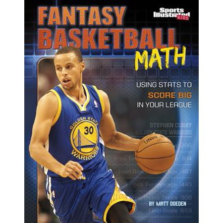 Fantasy Basketball Math : Using STATS to Score Big in Your (Best Fantasy Basketball League)