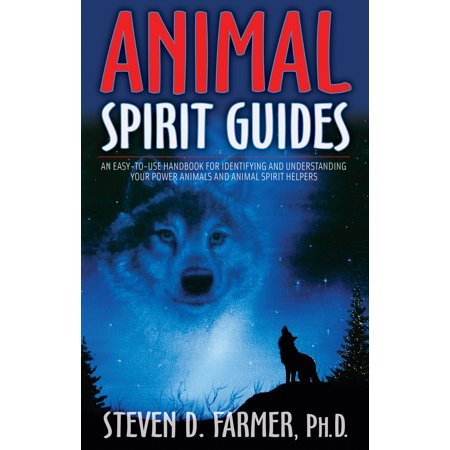 Animal Spirit Guides : An Easy-to-Use Handbook for Identifying and Understanding Your Power Animals and Animal Spirit Helpers - Holistic Animal Handbook