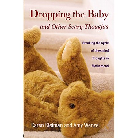 Dropping the Baby and Other Scary Thoughts : Breaking the Cycle of Unwanted Thoughts in - Scary Babies