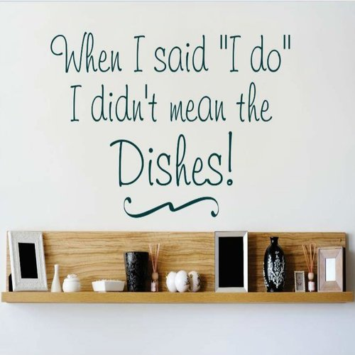 Design With Vinyl When I Said I Do I Didnt Mean the Dishes Wall Decal