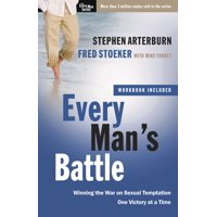 Every Man's Battle : Winning the War on Sexual Temptation One Victory at a Time