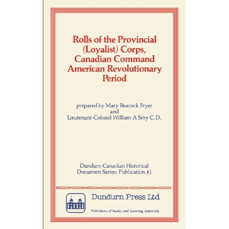 Rolls of the Provincial (Loyalist) Corps, Canadian Command American Revolutionary Period -