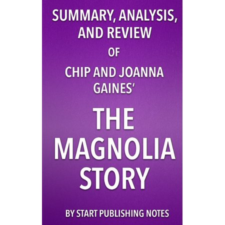 Summary, Analysis, and Review of Chip and Joanna Gaines' The Magnolia Story ()
