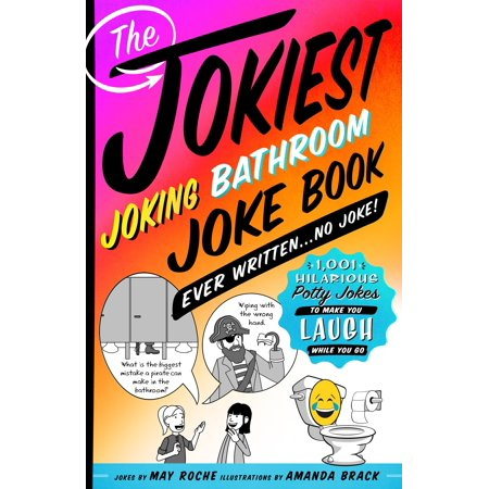 The Jokiest Joking Bathroom Joke Book Ever Written . . . No Joke! : 1,001 Hilarious Potty Jokes to Make You Laugh While You (The Road Goes Ever On And On Quote)