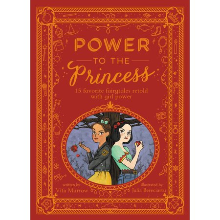 Power to the Princess: 15 Favorite Fairytales Retold with Girl Power (Hardcover) - Fairytale Girls