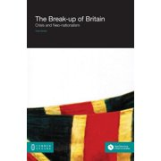 The Break-Up of Britain : Crisis and Neo-Nationalism