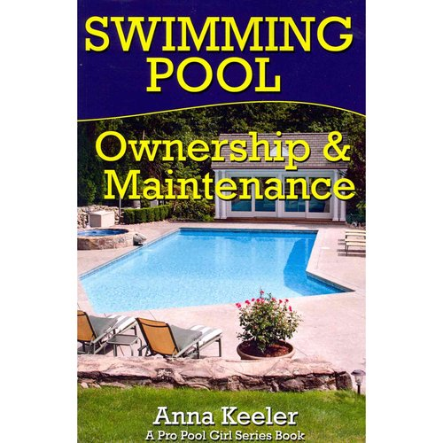 Swimming Pool Ownership and Care: A Compilation of Pro Pool Girl Series Books