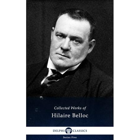 Collected Works of Hilaire Belloc (Delphi Classics) -