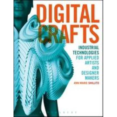 Digital Crafts  Industrial Technologies For Applied Artists And Designer Makers