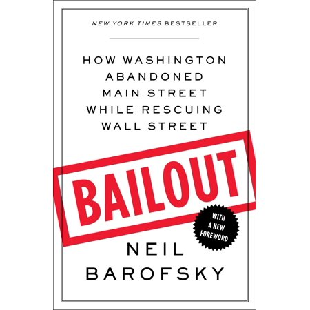 Bailout : How Washington Abandoned Main Street While Rescuing Wall (Main Street Norman)