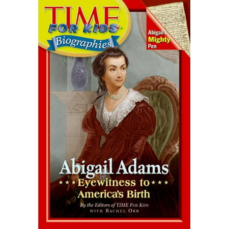 Time for Kids: Abigail Adams : Eyewitness to America's Birth