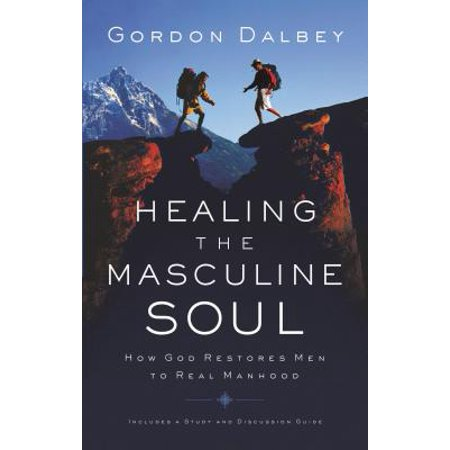 Healing the Masculine Soul : God's Restoration of Men to Real