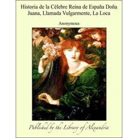 Historia de la Célebre Reina de España Doña Juana, Llamada Vulgarmente, La Loca - eBook - La Reina De Corazones Halloween