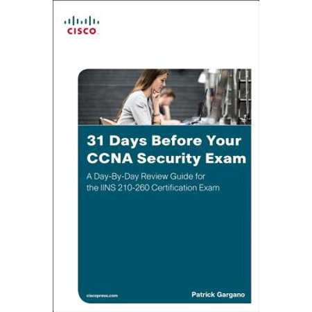 31 Days Before Your CCNA Security Exam : A Day-By-Day Review Guide for the Iins 210-260 Certification