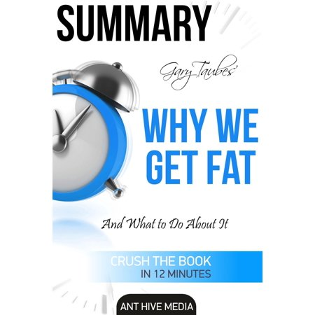 Gary Taubes' Why We Get Fat: And What to Do About It Summary - eBook (Gary Taubes Kindle)