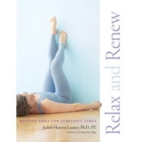 Relax and Renew : Restful Yoga for Stressful Times