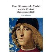 Piero di Lorenzo de' Medici and the Crisis of Renaissance Italy - eBook