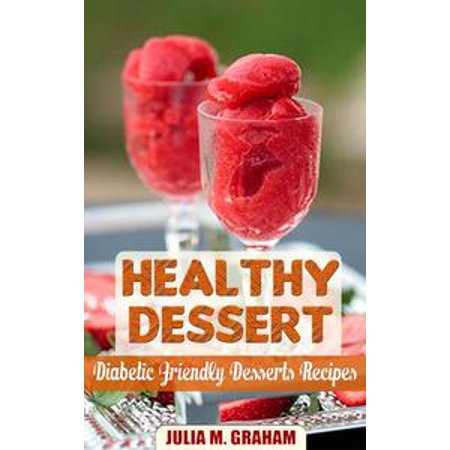 Healthy Dessert - Diabetic Friendly Dessert Recipes - eBook