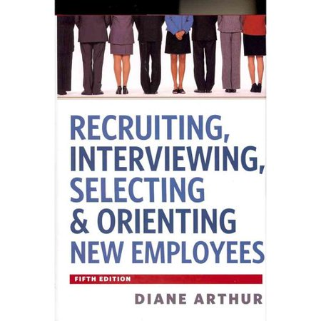 Recruiting  Interviewing  Selecting   Orienting New Employees