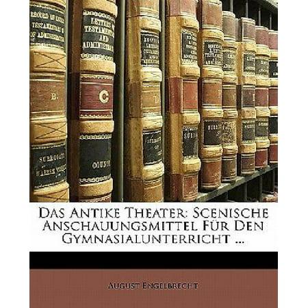Das Antike Theater: Scenische Anschauungsmittel Fur Den Gymnasialunterricht ... (Antike Brille Für Verkauf)