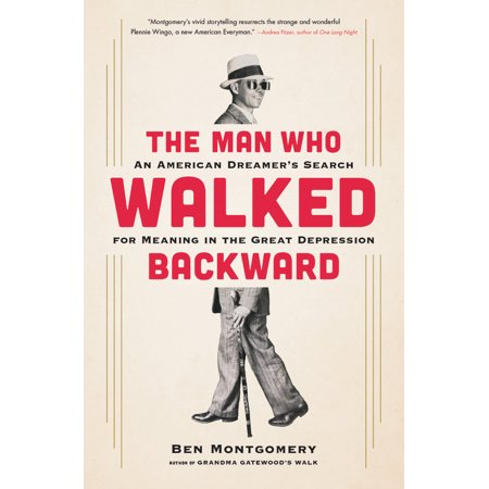 The Man Who Walked Backward : An American Dreamer's Search for Meaning in the Great (This Old Man He Played One Meaning)