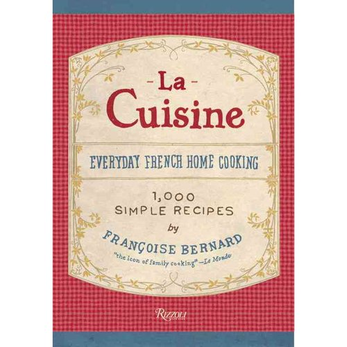 La Cuisine: Everyday French Home Cooking: 1,000 Recipes