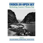 Under an Open Sky : Rethinking America's Western Past