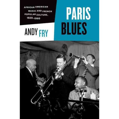 Paris Blues: African American Music and French Popular Culture, 1920-1960