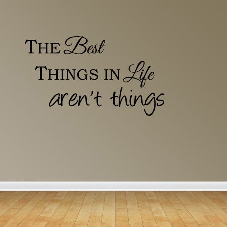 Wall Decal Quote The Best Things In Life Aren't Things Home Decor (The Best Things In Life Wall Decal)