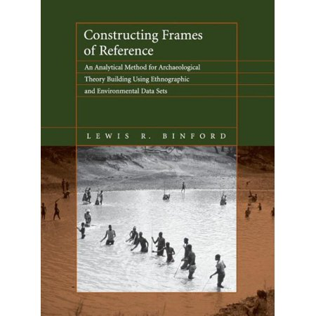 Constructing Frames Of Reference   An Analytical Method For Archaeological Theory Building Using Ethnographic And Environmental Data Sets