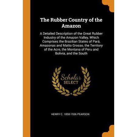 The Rubber Country of the Amazon: A Detailed Description of the Great Rubber Industry of the Amazon Valley, Which Comprises the Brazilian States of Pa Paperback ()
