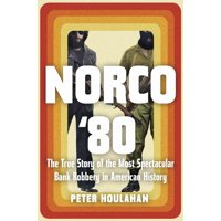 Norco '80: The True Story of the Most Spectacular Bank Robbery in American History (Hardcover)