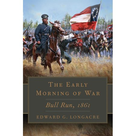 The Early Morning of War : Bull Run, 1861