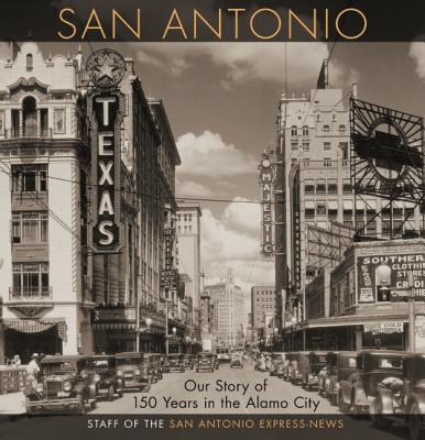 San Antonio : Our Story of 150 Years in the Alamo City
