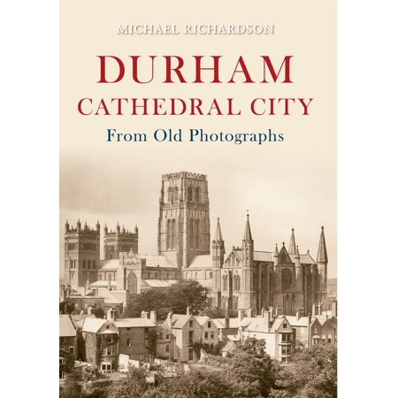 Durham Cathedral City from Old Photographs - eBook - Party City Durham