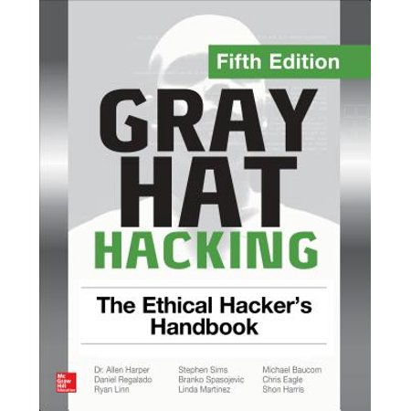 Gray Hat Hacking: The Ethical Hacker