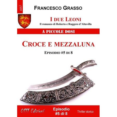 I due Leoni - Croce e mezzaluna - ep. #5 di 8 - eBook (8 Mezzaluna)
