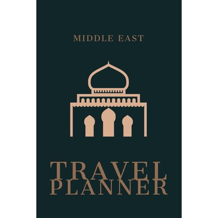 Middle East Travel Planner : Plan 4 Trips With Daily Activities, Food, Accommodation And Daily Best Memory With Plenty Of Space For Packing list, Pictures, Budget, Diary And (Plan A Trip To Europe On A Budget)