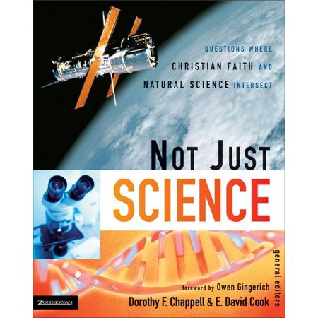 Not Just Science : Questions Where Christian Faith and Natural Science (Faith Natural)