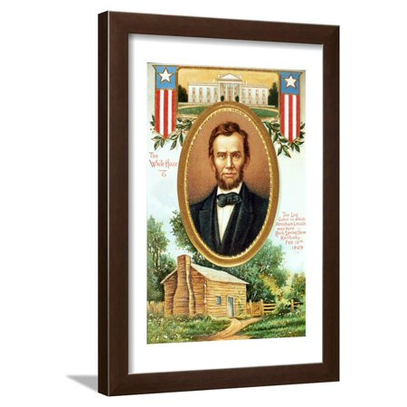 Poster Depicting Abraham Lincoln, the White House and the Log Cabin in Which He Was Born Framed Print Wall Art (Abraham Lincoln Log Cabin Replica)