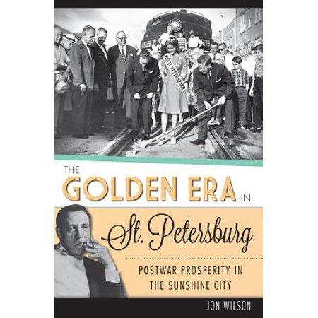 The Golden Era in St. Petersburg : Postwar Prosperity in the Sunshine City (Party City St Petersburg)