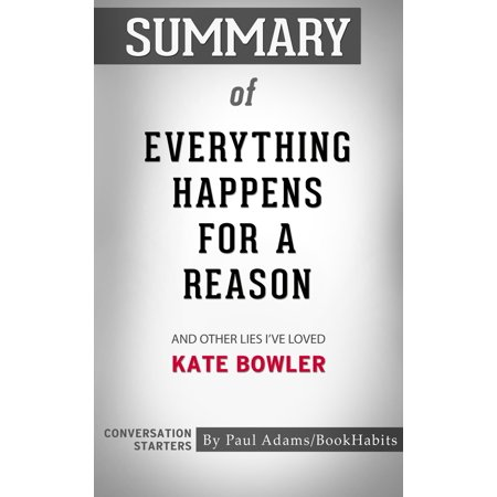 Summary of Everything Happens for a Reason: And Other Lies I've Loved by Kate Bowler | Conversation Starters -