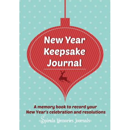 New Year Keepsake Journal : A Memory Book to Record Your New Year's Celebration and Resolutions