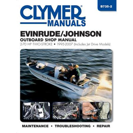 Evinrude/Johnson Outboard Shop Manual : 2-70 HP Two-Stroke 1995-2007 (Includes Jet Drive Models)