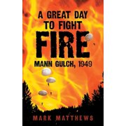 A Great Day to Fight Fire : Mann Gulch, 1949